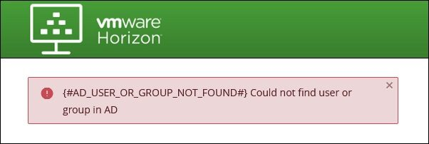"""VMware Horizon: fix for """"AD_USER_OR_GROUP_NOT_FOUND"""" error"""